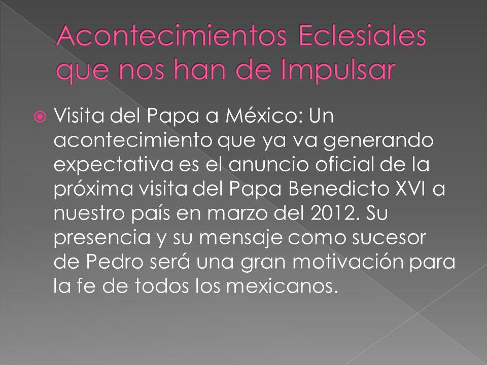 Visita del Papa a México: Un acontecimiento que ya va generando expectativa es el anuncio oficial de la próxima visita del Papa Benedicto XVI a nuestro país en marzo del 2012.