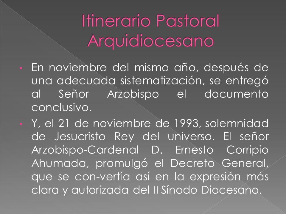 En noviembre del mismo año, después de una adecuada sistematización, se entregó al Señor Arzobispo el documento conclusivo.