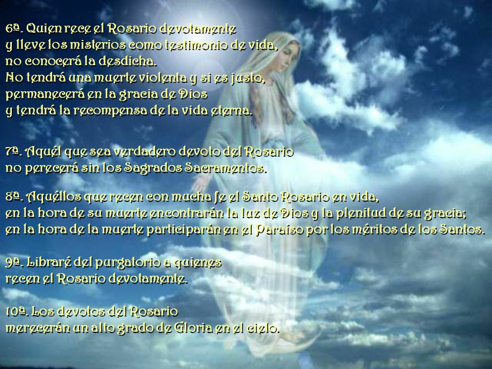 Las Promesas de la Virgen Las Promesas de la Virgen 1ª. Aquellos que recen con enorme fe el Rosario recibirán gracias especiales. 2ª. Prometo Mi prote