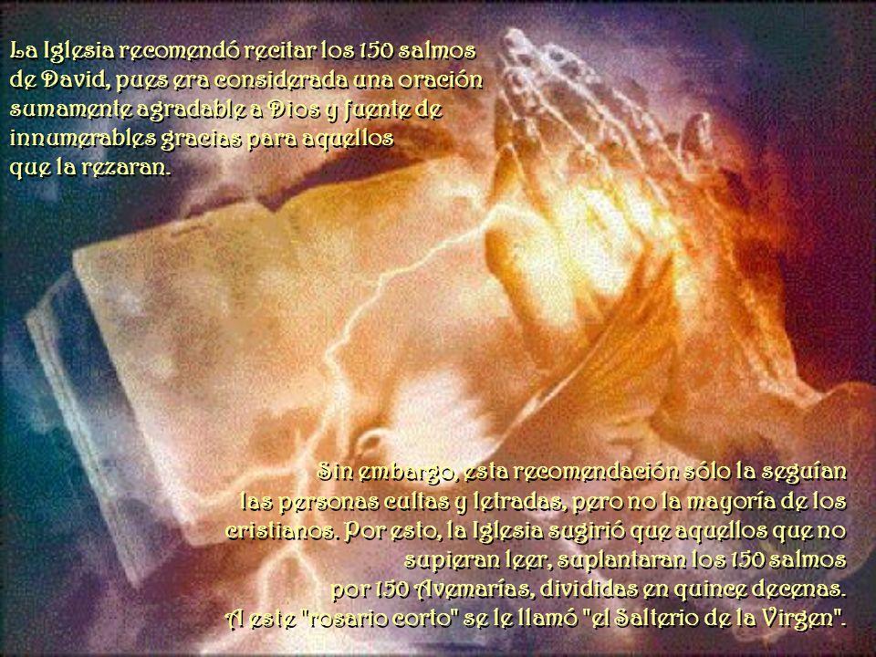 La Iglesia recomendó recitar los 150 salmos de David, pues era considerada una oración sumamente agradable a Dios y fuente de innumerables gracias para aquellos que la rezaran.