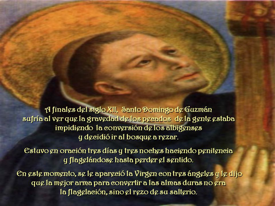 A finales del siglo XII, Santo Domingo de Guzmán sufría al ver que la gravedad de los pecados de la gente estaba impidiendo la conversión de los albigenses y decidió ir al bosque a rezar.