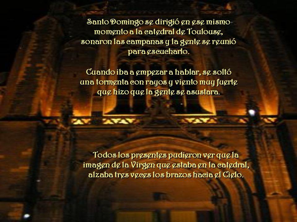 Santo Domingo se dirigió en ese mismo momento a la catedral de Toulouse, sonaron las campanas y la gente se reunió para escucharlo.