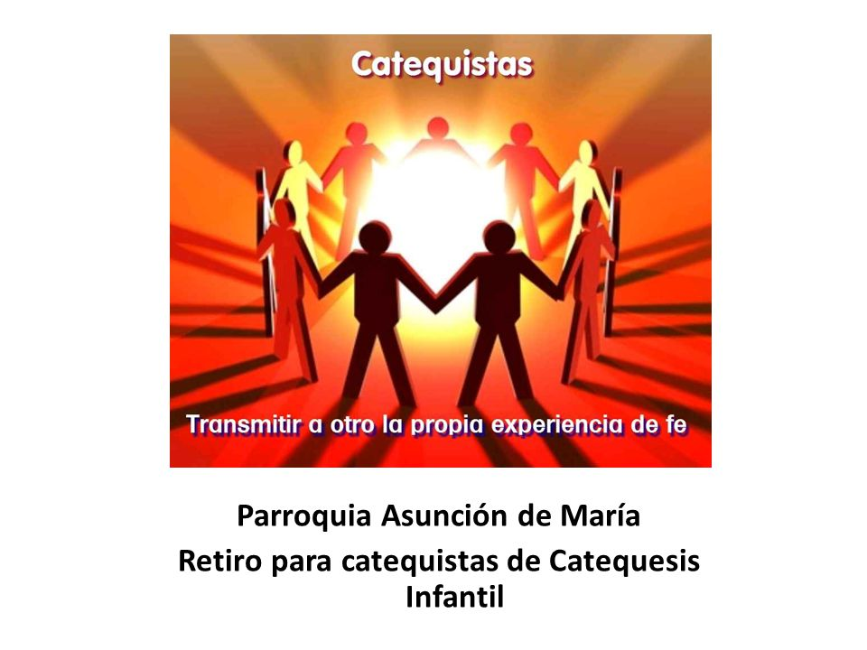 Formación metodológica El catequista debe desarrollar sus capacidades de comunicador.