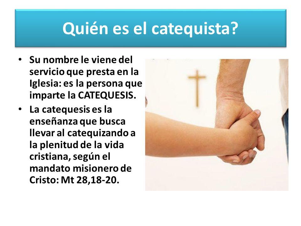 Quién es el catequista? Su nombre le viene del servicio que presta en la Iglesia: es la persona que imparte la CATEQUESIS. La catequesis es la enseñan