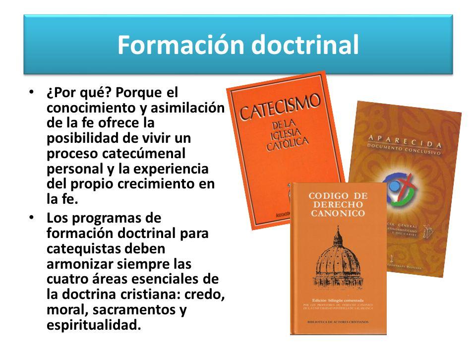 Formación doctrinal ¿Por qué? Porque el conocimiento y asimilación de la fe ofrece la posibilidad de vivir un proceso catecúmenal personal y la experi