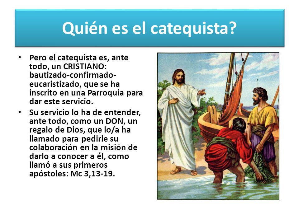 Pero el catequista es, ante todo, un CRISTIANO: bautizado-confirmado- eucaristizado, que se ha inscrito en una Parroquia para dar este servicio. Su se
