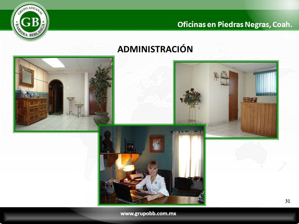 31 Oficinas en Piedras Negras, Coah. ADMINISTRACIÓN www.grupobb.com.mx