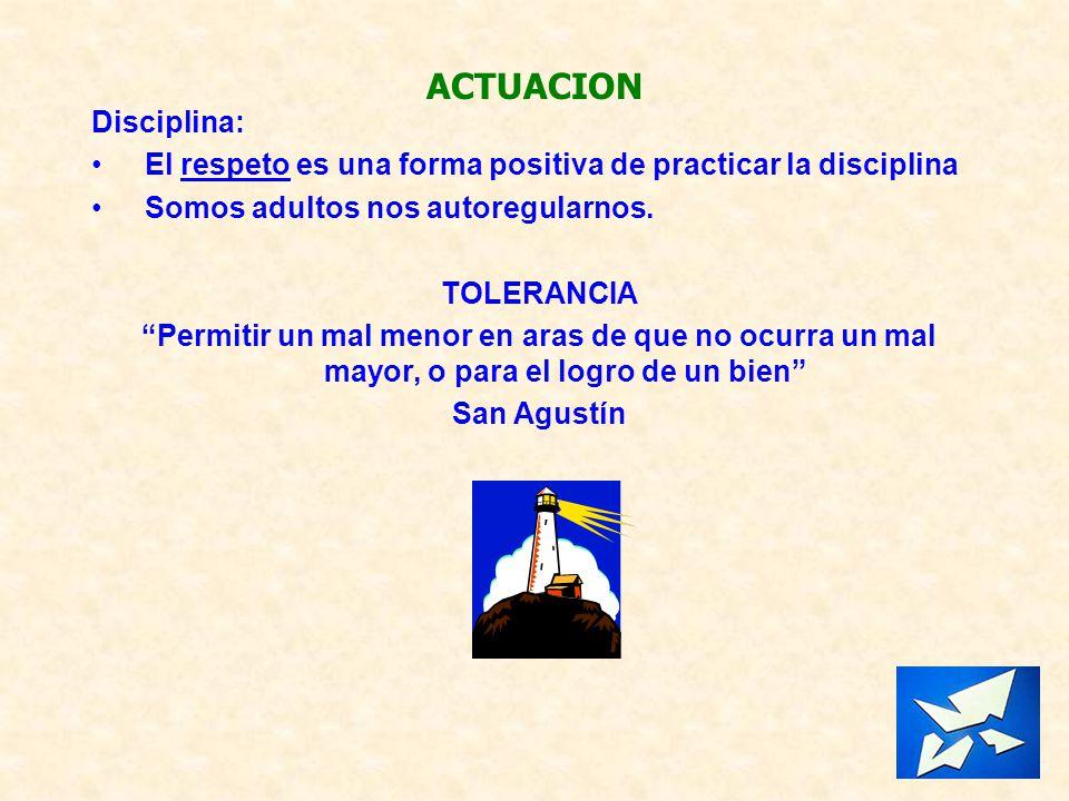 Disciplina: El respeto es una forma positiva de practicar la disciplina Somos adultos nos autoregularnos. TOLERANCIA Permitir un mal menor en aras de