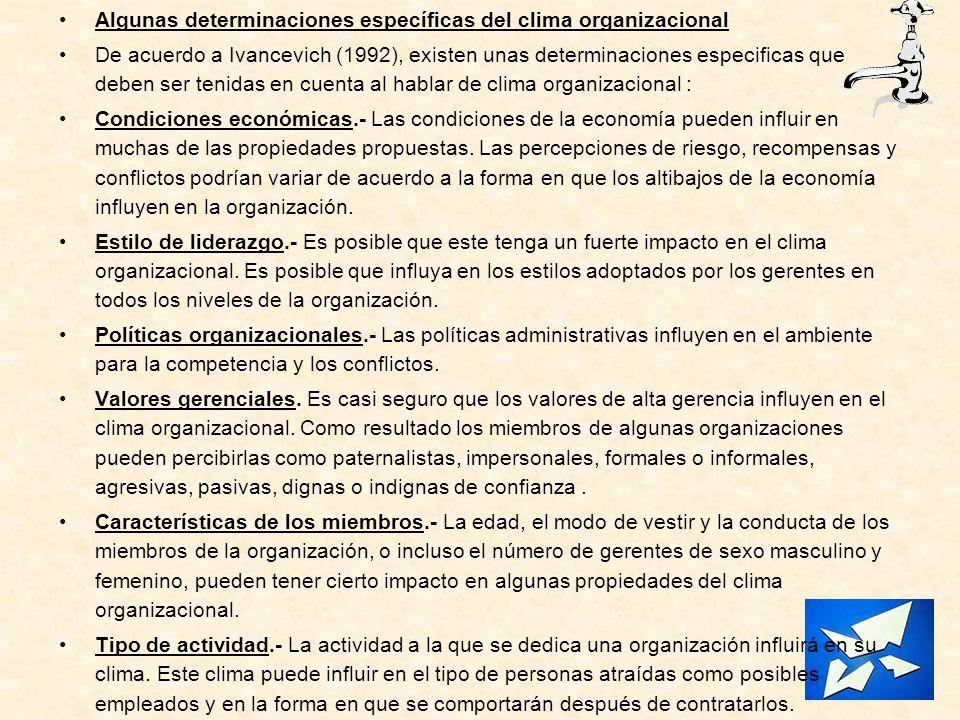 Algunas determinaciones específicas del clima organizacional De acuerdo a Ivancevich (1992), existen unas determinaciones especificas que deben ser te