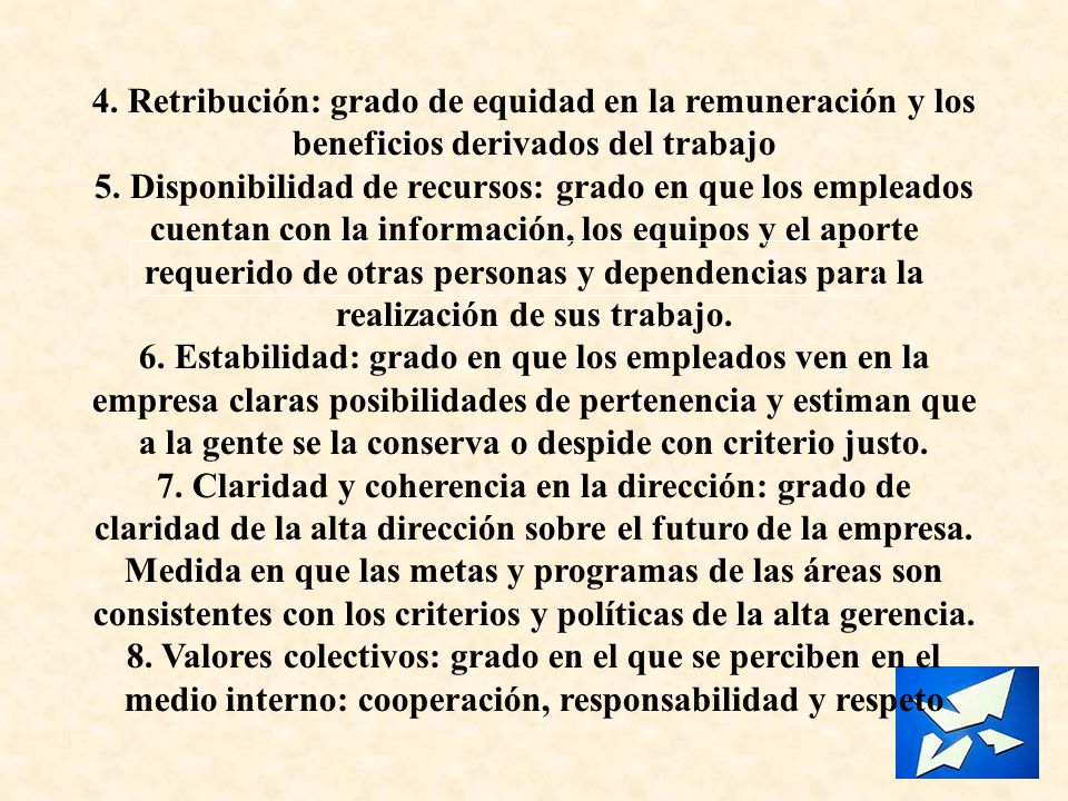 4. Retribución: grado de equidad en la remuneración y los beneficios derivados del trabajo 5. Disponibilidad de recursos: grado en que los empleados c