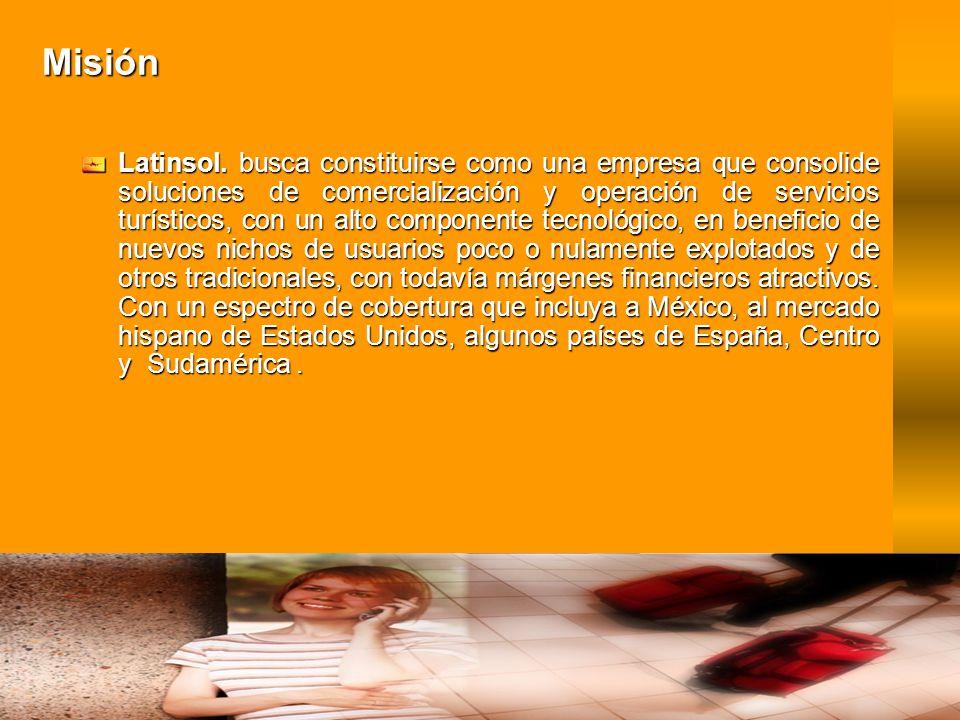 Misión Latinsol. busca constituirse como una empresa que consolide soluciones de comercialización y operación de servicios turísticos, con un alto com