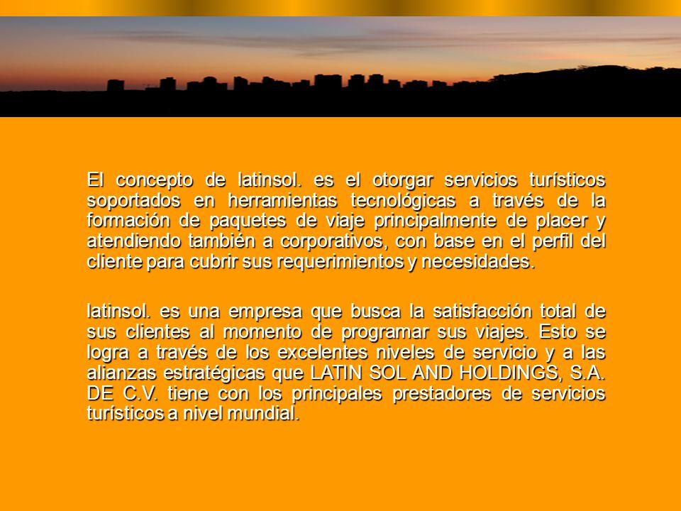 El concepto de latinsol. es el otorgar servicios turísticos soportados en herramientas tecnológicas a través de la formación de paquetes de viaje prin