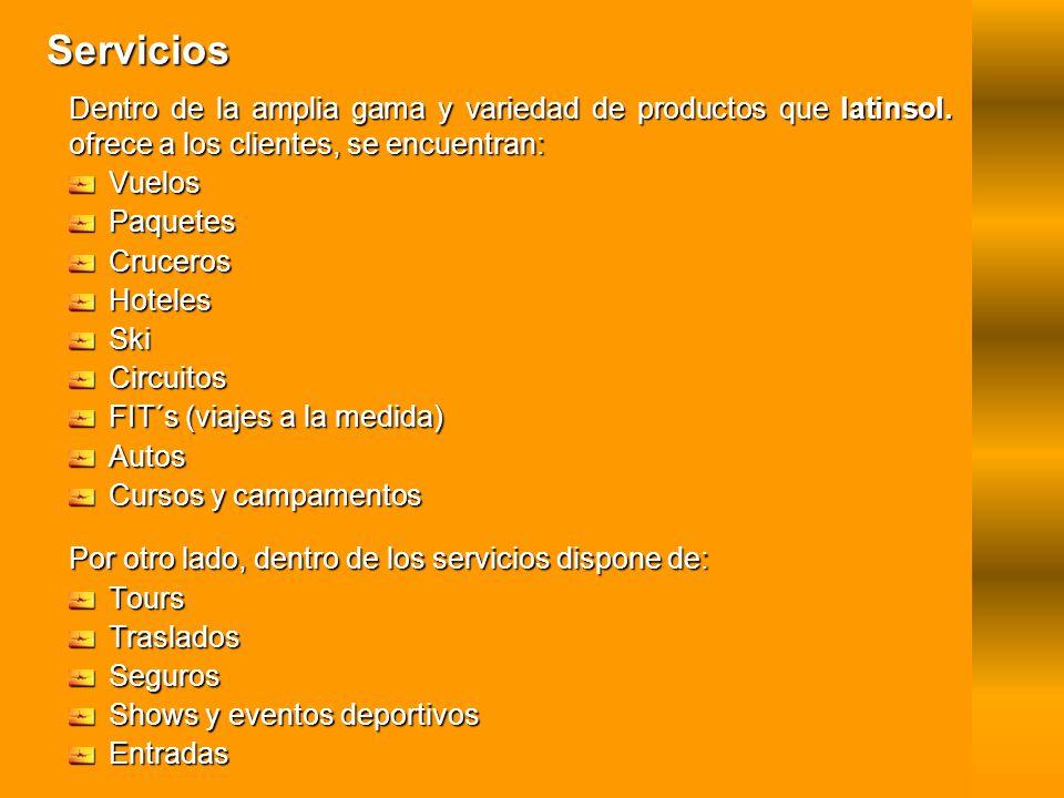Servicios Dentro de la amplia gama y variedad de productos que latinsol. ofrece a los clientes, se encuentran: VuelosPaquetesCrucerosHotelesSkiCircuit