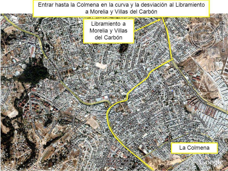 La Colmena Libramiento a Morelia y Villas del Carbón Entrar hasta la Colmena en la curva y la desviación al Libramiento a Morelia y Villas del Carbón