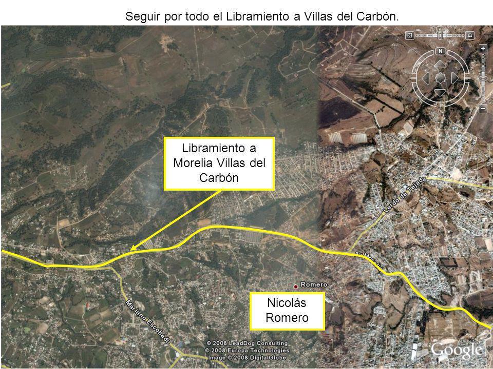 Nicolás Romero Libramiento a Morelia Villas del Carbón Seguir por todo el Libramiento a Villas del Carbón.