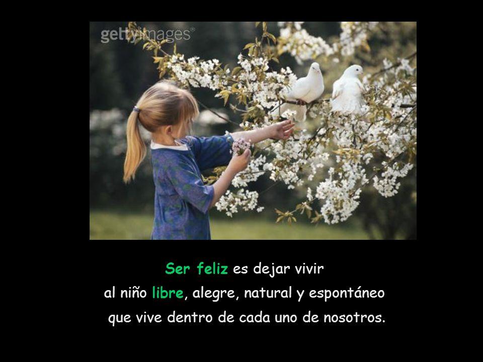 Ser feliz es besar a los hijos, mimar a los padres y disfrutar momentos gratos con los amigos, aunque todos ellos a veces nos hieran e incluso alguna