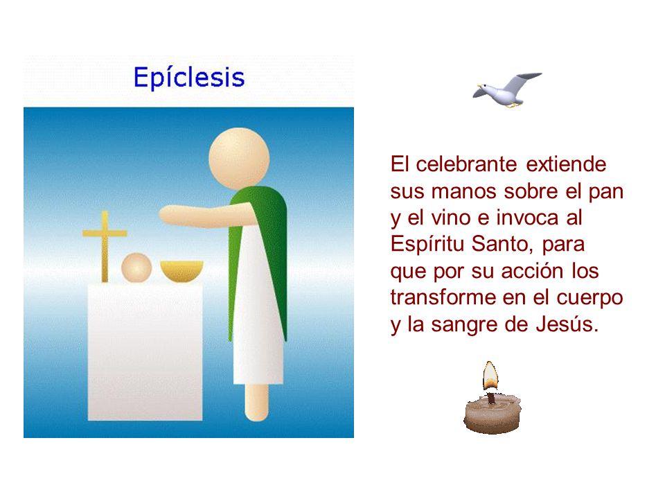El celebrante extiende sus manos sobre el pan y el vino e invoca al Espíritu Santo, para que por su acción los transforme en el cuerpo y la sangre de