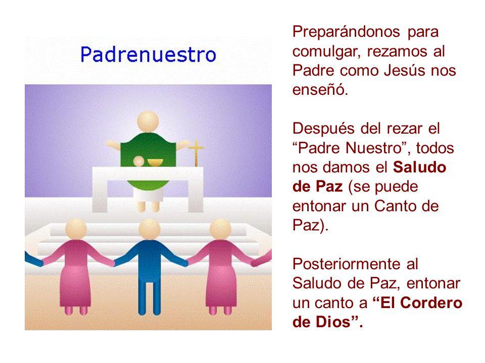 Preparándonos para comulgar, rezamos al Padre como Jesús nos enseñó. Después del rezar el Padre Nuestro, todos nos damos el Saludo de Paz (se puede en