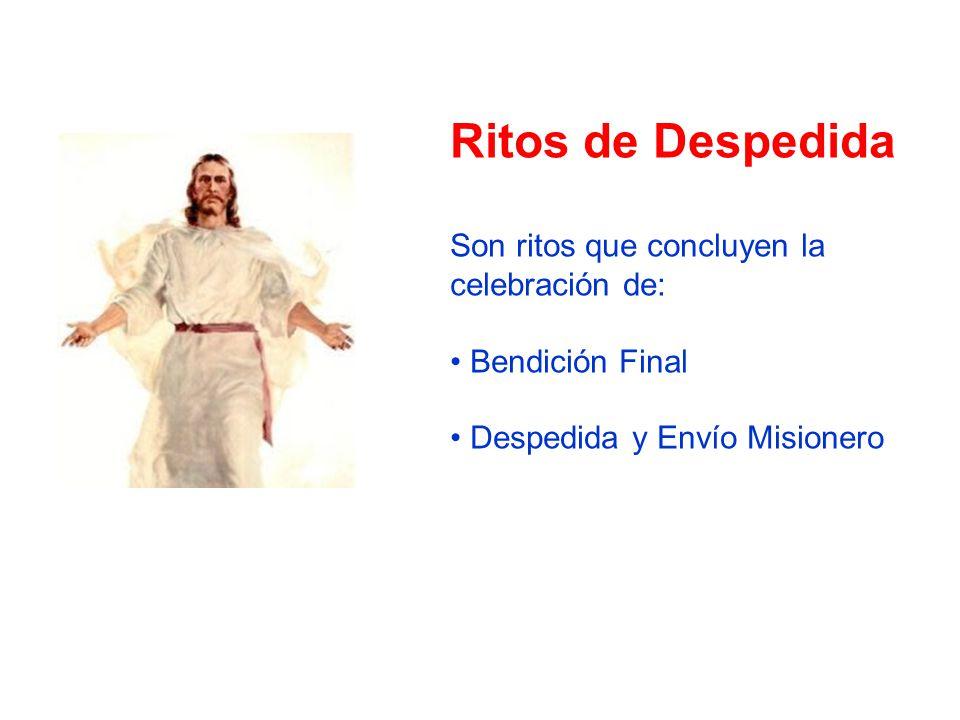 Ritos de Despedida Son ritos que concluyen la celebración de: Bendición Final Despedida y Envío Misionero