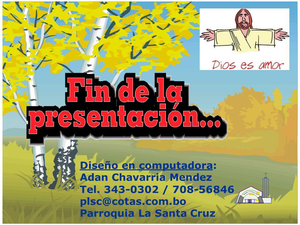 Diseño en computadora: Adan Chavarria Mendez Tel. 343-0302 / 708-56846 plsc@cotas.com.bo Parroquia La Santa Cruz