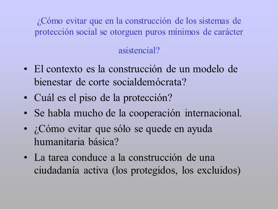 ¿Cómo evitar que en la construcción de los sistemas de protección social se otorguen puros mínimos de carácter asistencial? El contexto es la construc