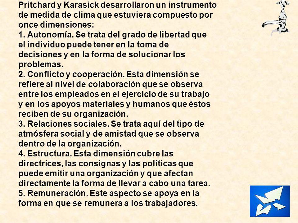 Pritchard y Karasick desarrollaron un instrumento de medida de clima que estuviera compuesto por once dimensiones: 1. Autonomía. Se trata del grado de