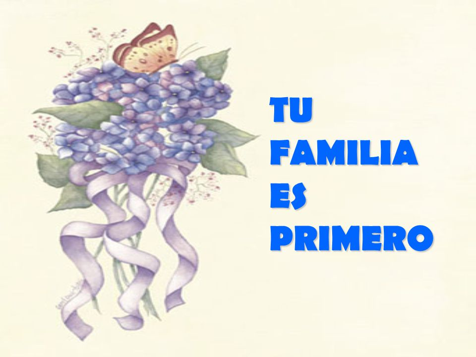 TU FAMILIA ES PRIMERO