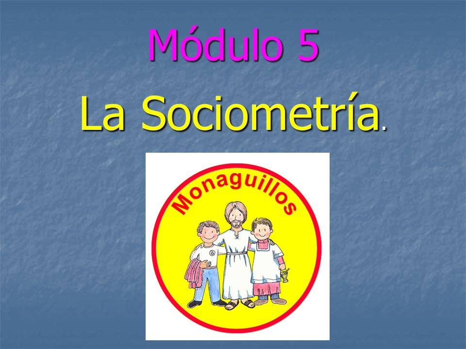 Módulo 5 La Sociometría.