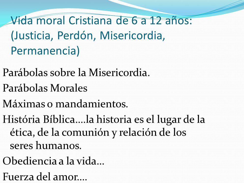 Vida moral Cristiana de 6 a 12 años: (Justicia, Perdón, Misericordia, Permanencia) Parábolas sobre la Misericordia. Parábolas Morales Máximas o mandam