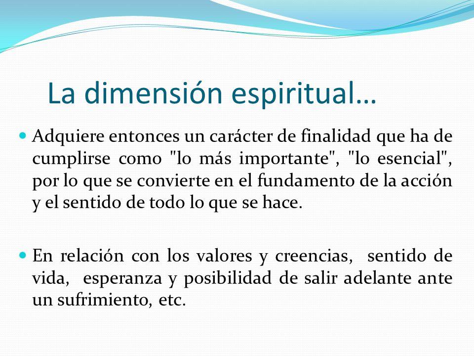 La dimensión espiritual… Adquiere entonces un carácter de finalidad que ha de cumplirse como