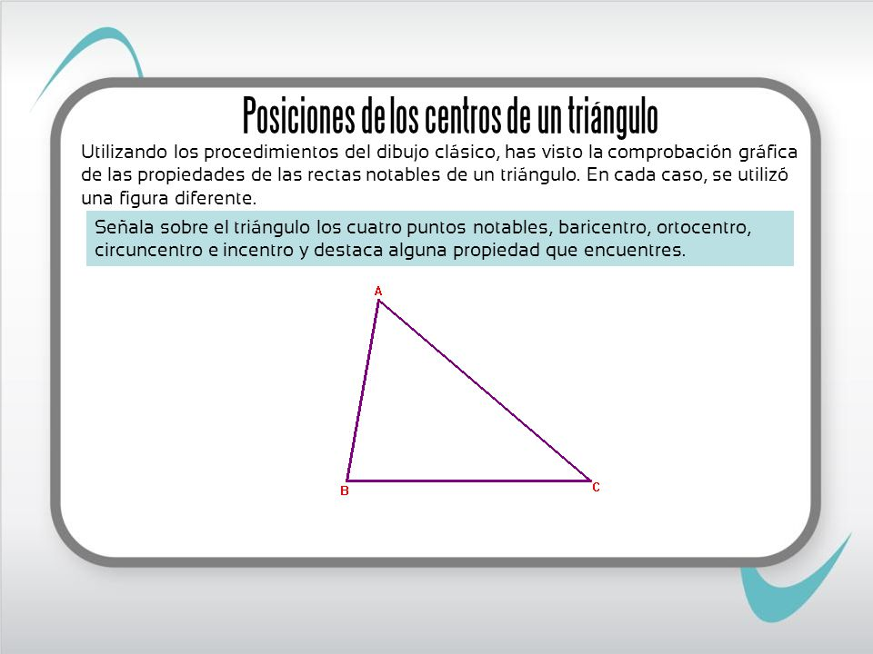 Señala sobre el triángulo los cuatro puntos notables, baricentro, ortocentro, circuncentro e incentro y destaca alguna propiedad que encuentres. Utili