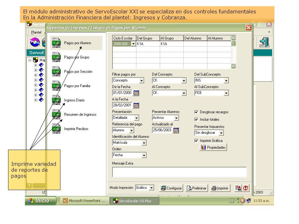 Imprime variedad de reportes de pagos El módulo administrativo de ServoEscolar XXI se especializa en dos controles fundamentales En la Administración