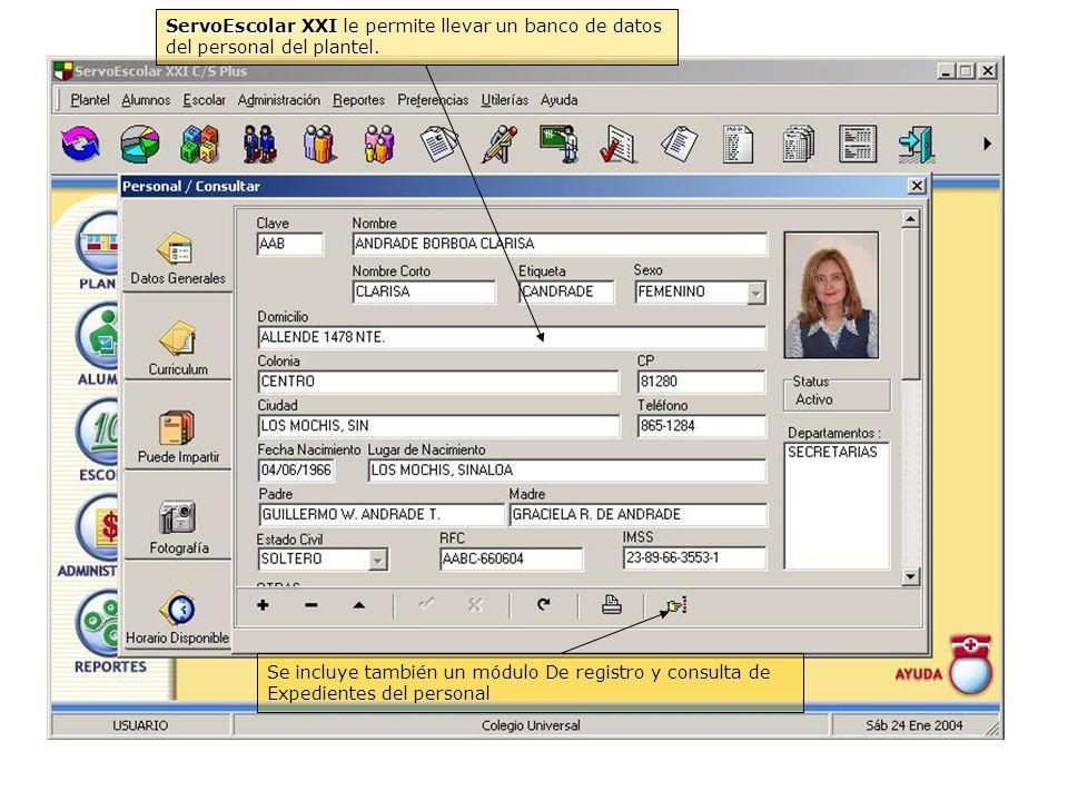 ServoEscolar XXI ServoEscolar XXI le permite llevar un banco de datos del personal del plantel. Se incluye también un módulo De registro y consulta de