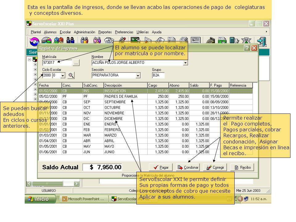 Esta es la pantalla de ingresos, donde se llevan acabo las operaciones de pago de colegiaturas y conceptos diversos. El alumno se puede localizar por
