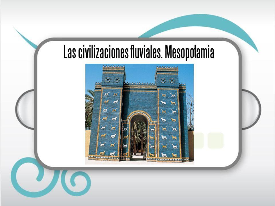 Las civilizaciones fluviales. Mesopotamia