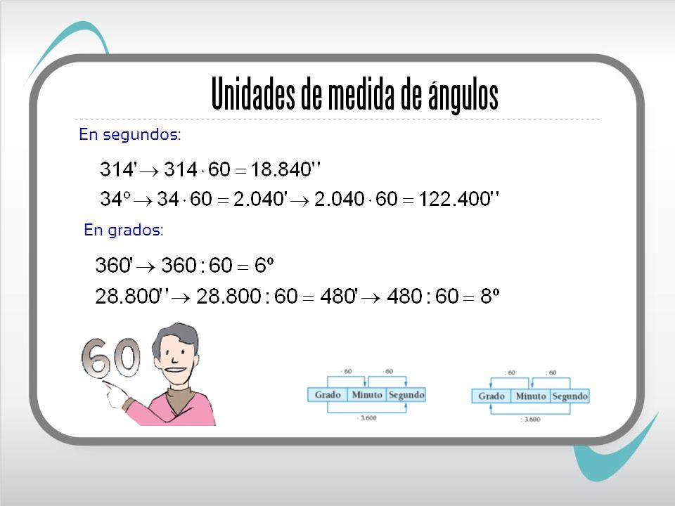 Para sumar medidas de ángulos o de tiempo se colocan los sumandos agrupados: grados con grados, minutos con minutos y segundos con segundos.