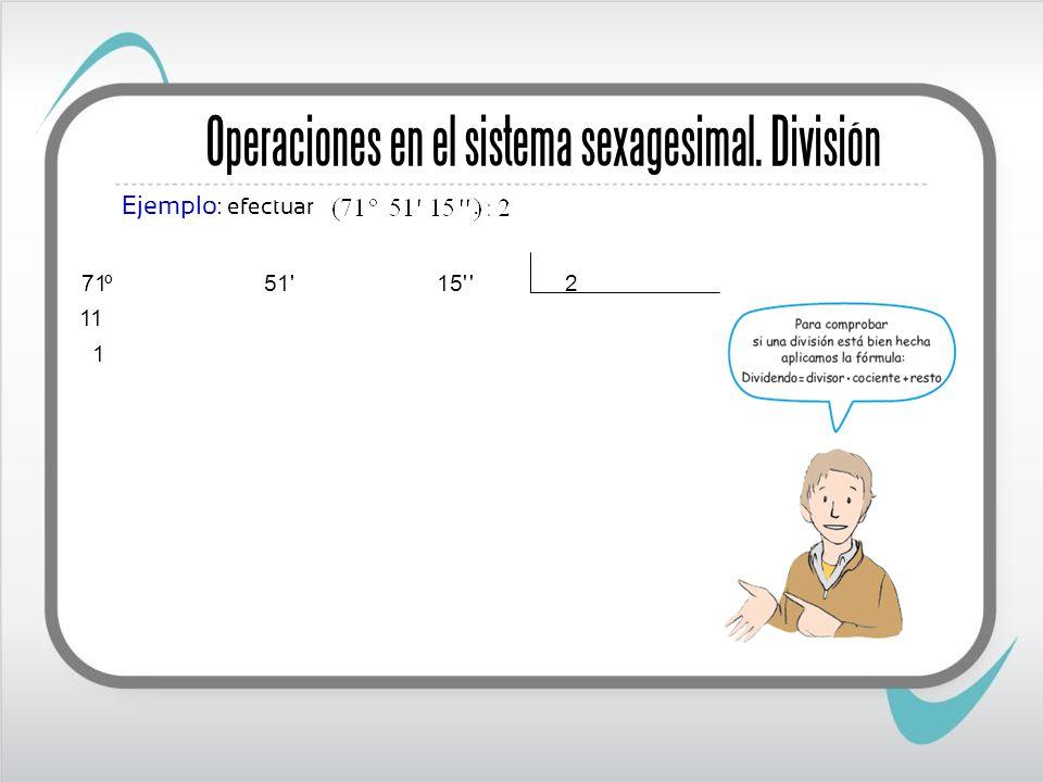 Operaciones en el sistema sexagesimal. División Ejemplo : efectuar. 1 11 2 '15' 51' º71