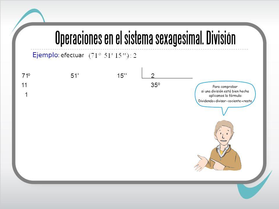Operaciones en el sistema sexagesimal. División Ejemplo : efectuar. 1 35º 11 2 '15' 51' º71