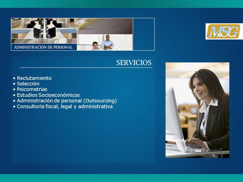 Reclutamiento Selección Psicometrías Estudios Socioeconómicos Administración de personal (Outsourcing) Consultoría fiscal, legal y administrativa