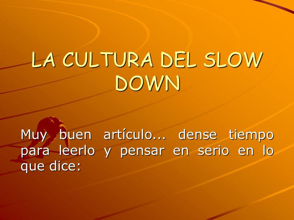 LA CULTURA DEL SLOW DOWN Muy buen artículo...