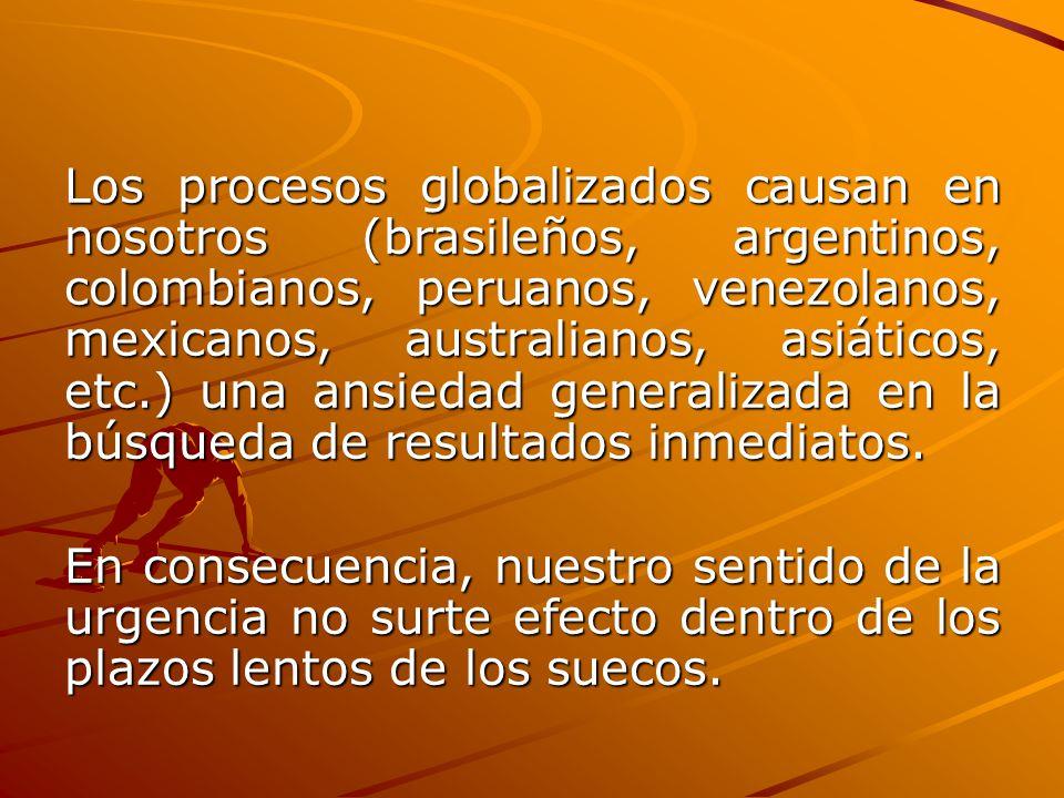 Los procesos globalizados causan en nosotros (brasileños, argentinos, colombianos, peruanos, venezolanos, mexicanos, australianos, asiáticos, etc.) un