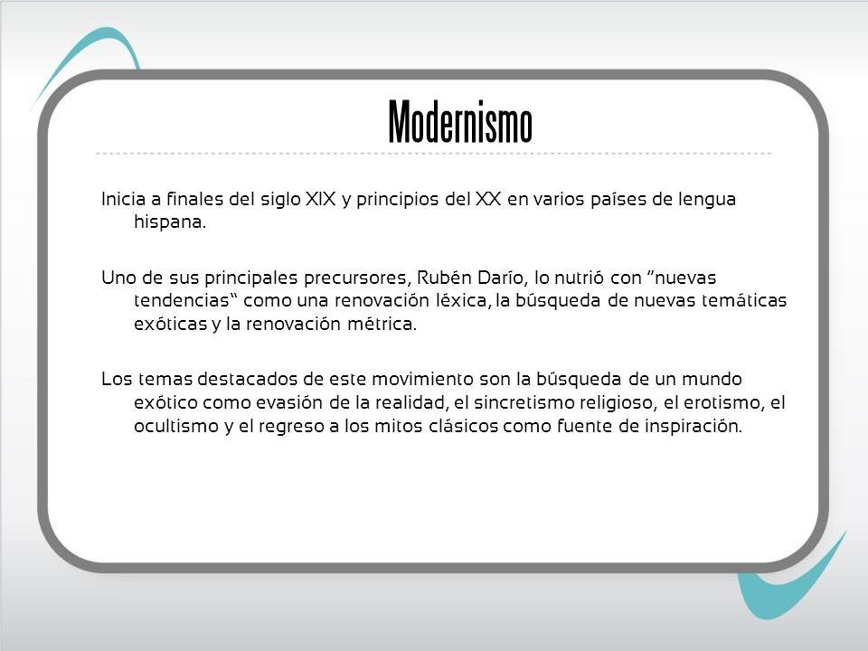 Modernismo Inicia a finales del siglo XIX y principios del XX en varios países de lengua hispana. Uno de sus principales precursores, Rubén Darío, lo
