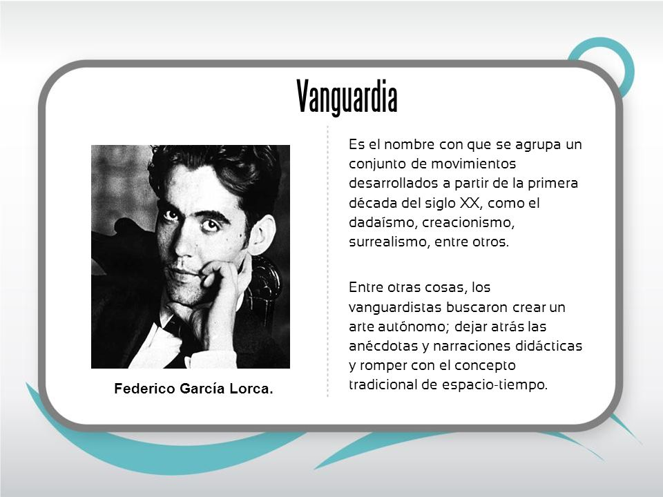Vanguardia Es el nombre con que se agrupa un conjunto de movimientos desarrollados a partir de la primera década del siglo XX, como el dadaísmo, creac