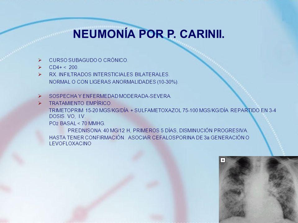 CURSO SUBAGUDO O CRÓNICO. CD4+ < 200. RX. INFILTRADOS INTERSTICIALES BILATERALES. NORMAL O CON LIGERAS ANORMALIDADES (10-30%). SOSPECHA Y ENFERMEDAD M