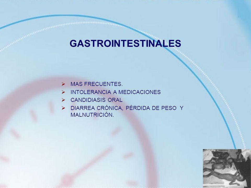 GASTROINTESTINALES MAS FRECUENTES. INTOLERANCIA A MEDICACIONES CANDIDIASIS ORAL DIARREA CRÓNICA, PÉRDIDA DE PESO Y MALNUTRICIÓN.