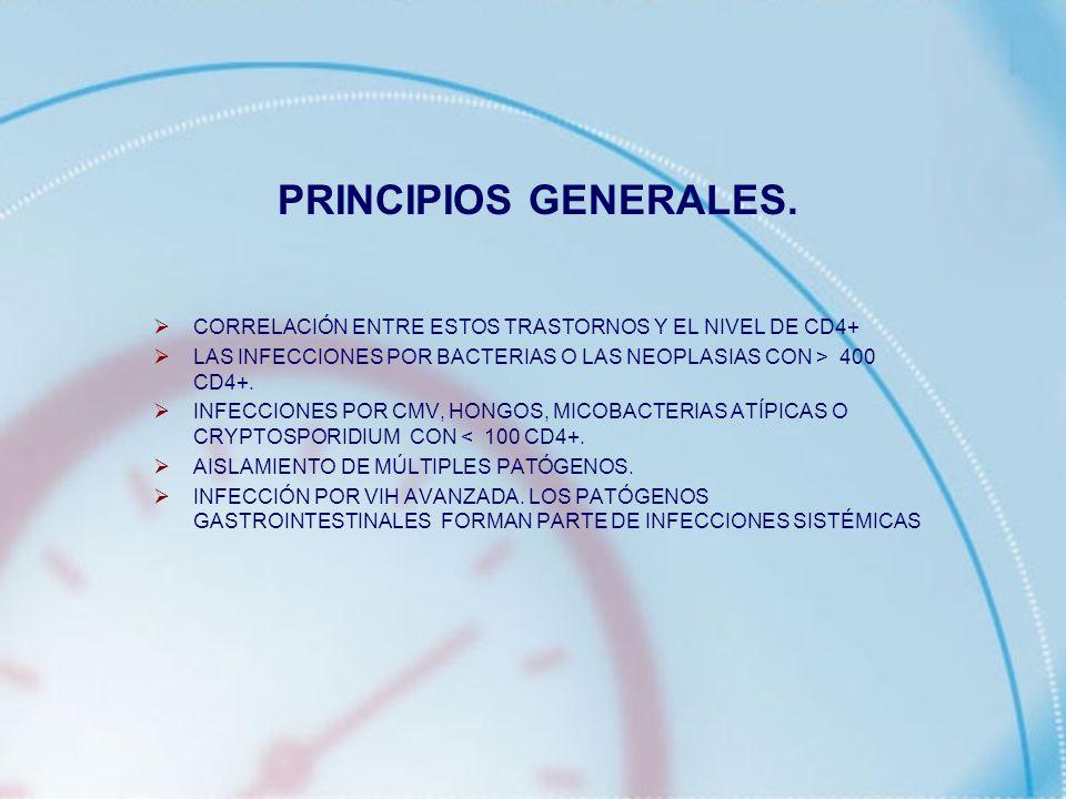 PRINCIPIOS GENERALES. CORRELACIÓN ENTRE ESTOS TRASTORNOS Y EL NIVEL DE CD4+ LAS INFECCIONES POR BACTERIAS O LAS NEOPLASIAS CON > 400 CD4+. INFECCIONES