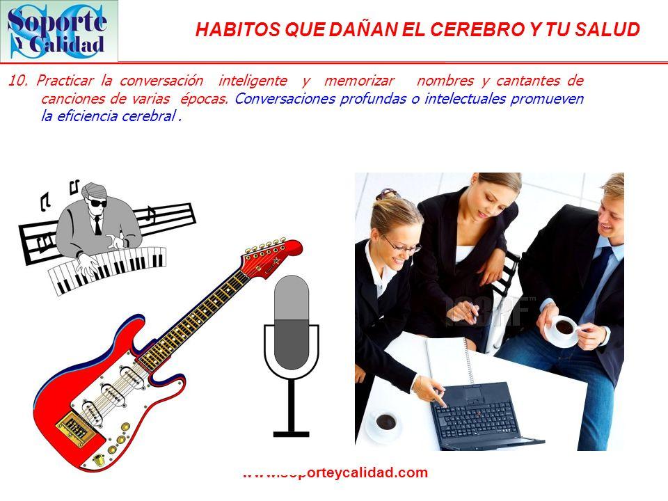 HABITOS QUE DAÑAN EL CEREBRO Y TU SALUD www.soporteycalidad.com 10.