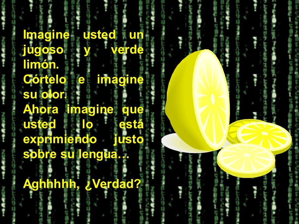 Imagine usted un jugoso y verde limón.Córtelo e imagine su olor.