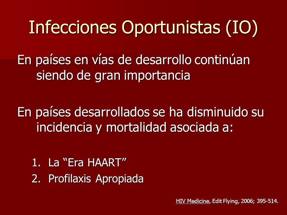 Infecciones Oportunistas (IO) En países en vías de desarrollo continúan siendo de gran importancia En países desarrollados se ha disminuido su inciden