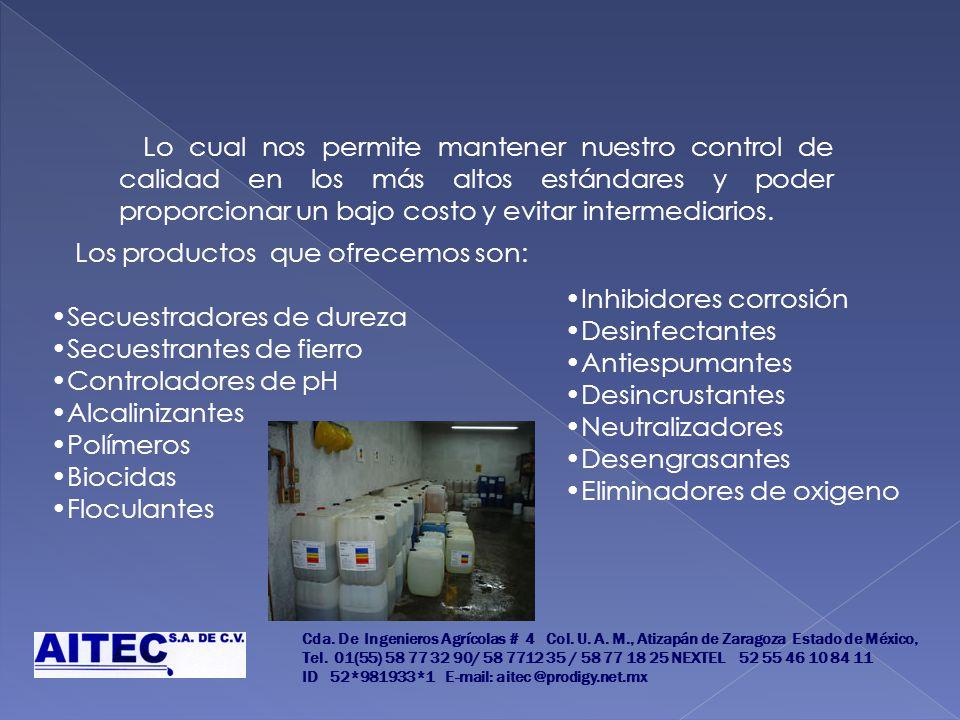 Los productos que ofrecemos son: Secuestradores de dureza Secuestrantes de fierro Controladores de pH Alcalinizantes Polímeros Biocidas Floculantes In